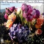 Debussy: Complete Chamber Music