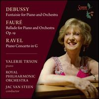 Debussy: Fantaisie for Piano and Orchestra; Fauré: Ballade for Piano and Orchestra; Ravel: Piano Concerto in G - Valerie Tryon (piano); Royal Philharmonic Orchestra; Jac van Steen (conductor)