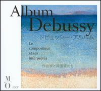 Debussy: Le Compositeur et ses Interprètes - Armand Narcon (vocals); Arthur Rubinstein (piano); Benno Moiseiwitsch (piano); Charles Panzèra (vocals);...