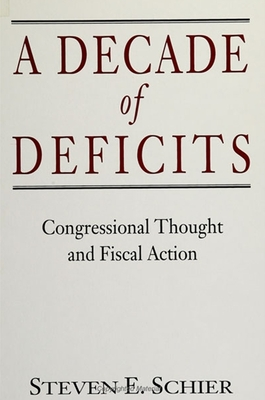 Decade of Deficits: Congressional Thought and Fiscal Action - Schier, Steven E
