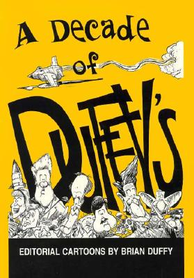 Decade of Duffy's: Ed Cartoons-94 - Duffy, Brian, and Overholser, Geneva (Foreword by)