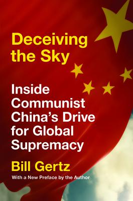 Deceiving the Sky: Inside Communist China's Drive for Global Supremacy - Gertz, Bill