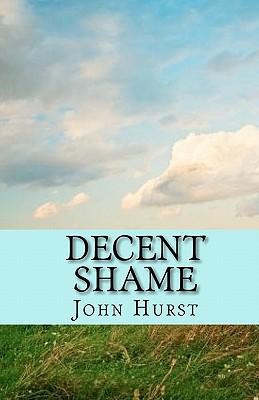 Decent Shame - Hurst, John
