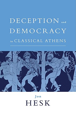 Deception and Democracy in Classical Athens - Hesk, Jon