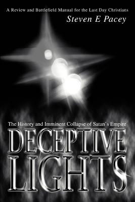 Deceptive Lights: The History and Imminent Collapse of Satan's Empire - Pacey, Steven