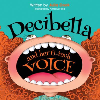 Decibella and Her 6-Inch Voice - Cook, Julia
