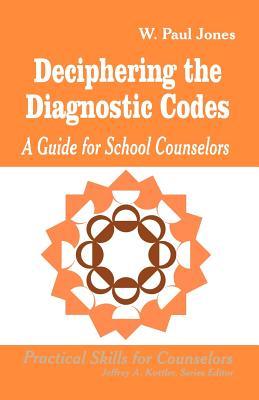 Deciphering the Diagnostic Codes: A Guide for School Councelors - Jones, W Paul