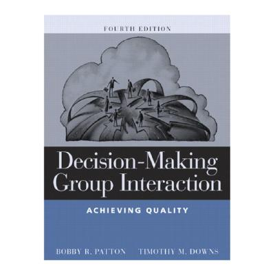 Decision-Making Group Interaction: Achieving Quality - Patton, Bobby R, and Downs, Timothy M