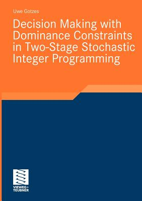 Decision Making with Dominance Constraints in Two-Stage Stochastic Integer Programming - Gotzes, Uwe
