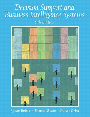 Decision Support and Business Intelligence Systems - Turban, Efraim, PH.D., and Sharda, Ramesh, and Delen, Dursun