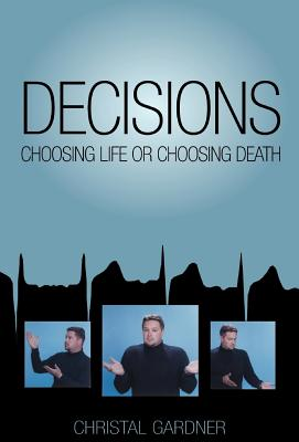 Decisions: Choosing Life or Choosing Death - Gardner, Christal