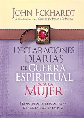 Declaraciones Diarias de Guerra Espiritual Para La Mujer: Principios Biblicos Para Derrotar Al Enemigo - Casa Creacion