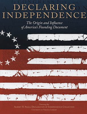 Declaring Independence: The Origin and Influence of America's Founding Document - Armitage, David, and Maier, Pauline, and McDonald, Robert M S