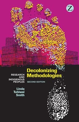 Decolonizing Methodologies: Research and Indigenous Peoples - Smith, Linda Tuhiwai
