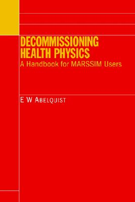 Decommissioning Health Physics: A Handbook for Marssim Users - Abelquist, Eric W