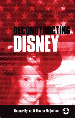 Deconstructing Disney - McQuillan, Martin, and Byrne, Eleanor