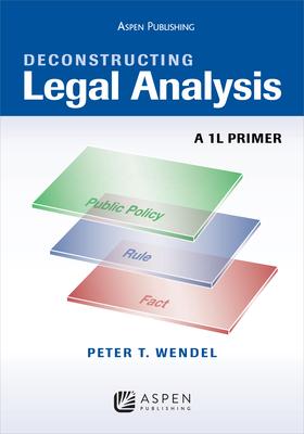 Deconstructing Legal Analysis: A 1l Primer - Wendel, Peter T