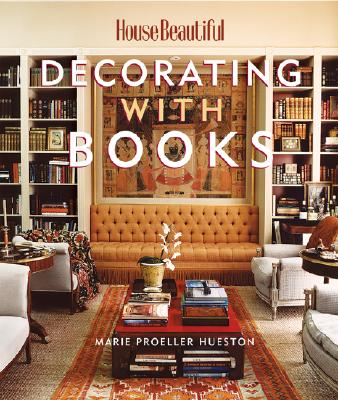 Decorating with Books: Use Your Library to Enhance Your Decor - Hueston, Marie Proeller