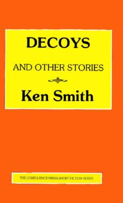 Decoys and Other Stories - Smith, Ken