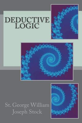Deductive Logic - Stock, St George William Joseph