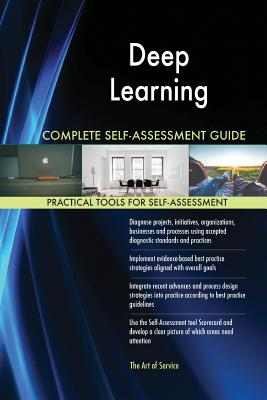 Deep Learning Complete Self-Assessment Guide - Blokdyk, Gerardus
