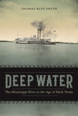 Deep Water: The Mississippi River in the Age of Mark Twain - Smith, Thomas Ruys, and Romine, Scott (Editor)