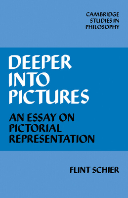 Deeper Into Pictures: An Essay on Pictorial Representation - Schier, Flint