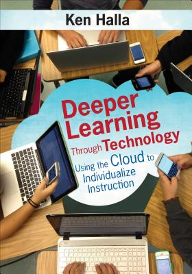Deeper Learning Through Technology: Using the Cloud to Individualize Instruction - Halla, Kenneth P, Mr.