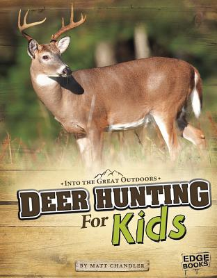 Deer Hunting for Kids - Chandler, Matt, and Slone, Greg (Consultant editor)