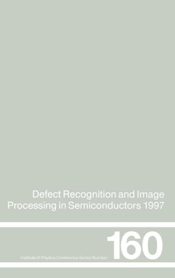 Defect Recognition and Image Processing in Semiconductors 1997: Proceedings of the Seventh Conference on Defect Recognition and Image Processing, Berl - Doneker, J