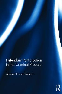 Defendant Participation in the Criminal Process - Owusu-Bempah, Abenaa