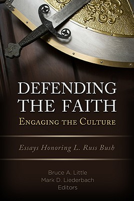 Defending the Faith, Engaging the Culture: Essays Honoring L. Russ Bush - Little, Bruce A (Editor)