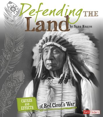 Defending the Land: Causes and Effects of Red Cloud's War - Higgins, Nadia