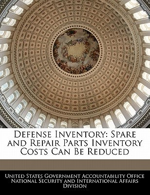 Defense Inventory: Spare and Repair Parts Inventory Costs Can Be Reduced - United States Government Accountability (Creator)