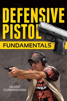Defensive Pistol Fundamentals - Cunningham, Grant