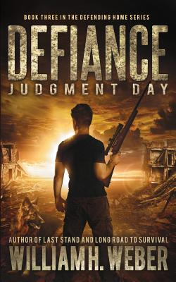Defiance: Judgment Day (the Defending Home Series Book 3) - Weber, William H