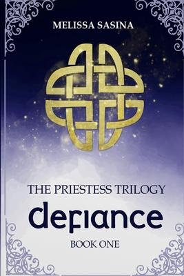 Defiance: The Priestess Trilogy - Sasina, Melissa