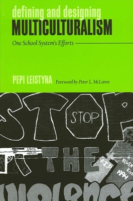Defining and Designing Multicultur: One School System's Efforts - Leistyna, Pepi, and McLaren, Peter L (Foreword by)