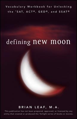 Defining New Moon: Vocabulary Workbook for Unlocking the Sat, Act, Ged, and SSAT - Leaf, Brian