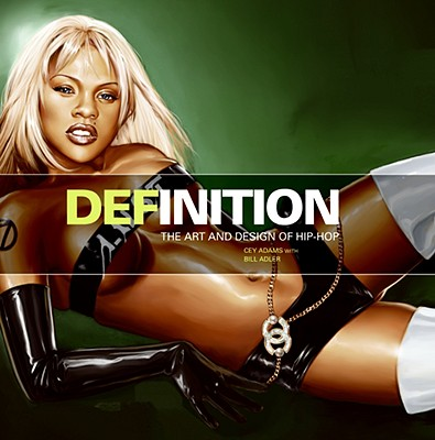 Definition: The Art and Design of Hip-Hop - Adams, Cey, and Adler, Bill, Jr.