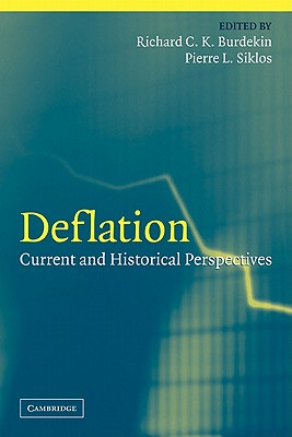 Deflation: Current and Historical Perspectives - Burdekin, Richard C. K. (Editor), and Siklos, Pierre L. (Editor)