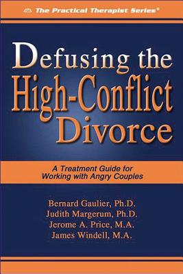 Defusing the High-Conflict Divorce: A Treatment Guide for Working with Angry Couples - Gaulier, Bernard, and Margerum, Judith, and Price, Jerome