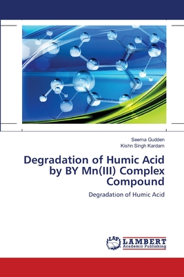 Degradation of Humic Acid by by MN(III) Complex Compound - Gudden, Seema, and Kardam, Kishn Singh