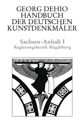 Dehio - Handbuch Der Deutschen Kunstdenkm?ler / Sachsen-Anhalt Bd. 1: Regierungsbezirk Magdeburg - Dehio, Georg, and Dehio Vereinigung E V (Editor), and Bednarz, Ute (Editor)