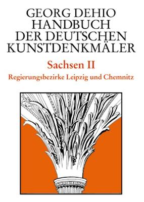 Dehio - Handbuch der deutschen Kunstdenkmaler / Sachsen Bd. 2: Regierungsbezirke Leipzig und Chemnitz - Dehio, Georg, and Dehio Vereinigung e.V. (Editor), and Bechter, Barbara (Editor)