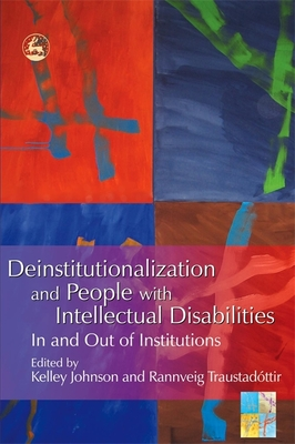 Deinstitutionalization and People with Intellectual Disabilities: In and Out of Institutions - Johnson, Kelley (Editor)
