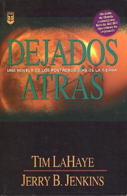 Dejados Atras: Una Novela de los Postreros Dias de la Tierra - LaHaye, Tim, Dr.