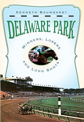 Delaware Park: Winners, Losers and Long Shots - Baumgardt, Kenneth