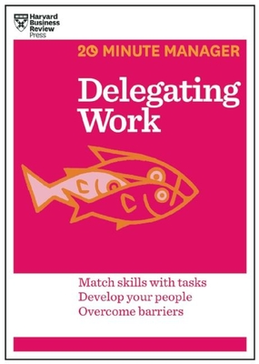 Delegating Work (HBR 20-Minute Manager Series) - Harvard Business Review