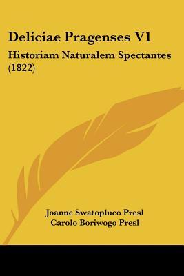 Deliciae Pragenses V1: Historiam Naturalem Spectantes (1822) - Presl, Joanne Swatopluco (Editor), and Presl, Carolo Boriwogo (Editor)
